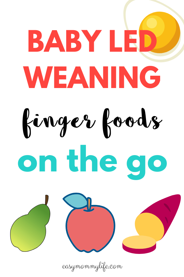 Baby Led Weaning Finger Foods On The Go Easy Mommy Life