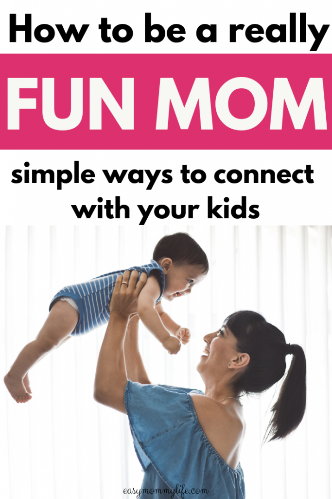 how to be fun mom-motherhood tips