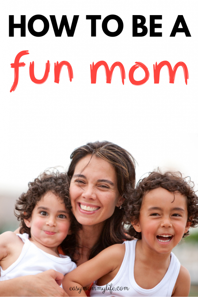 HOW TO BE A FUN MOM- how to be a good mom tips