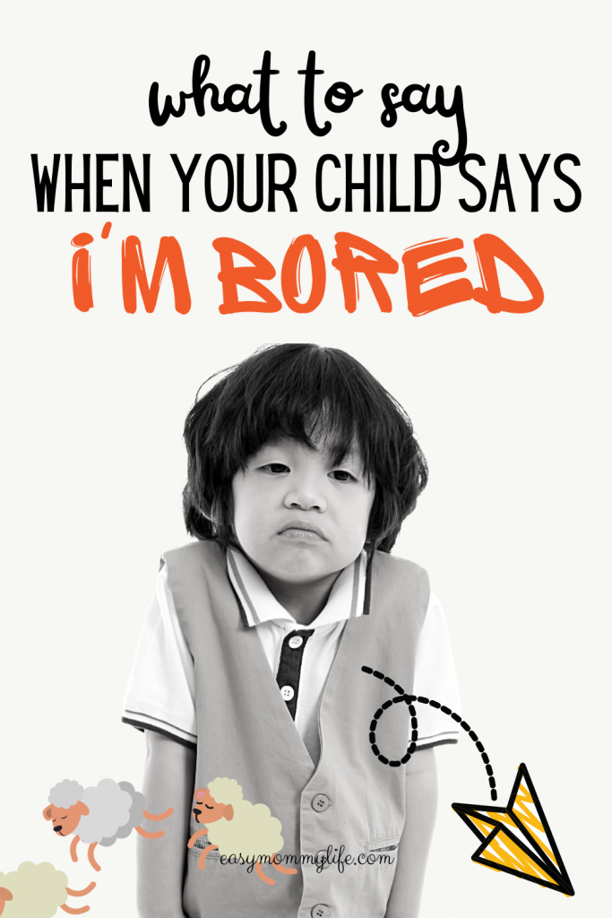 what to say when your child says I am bored