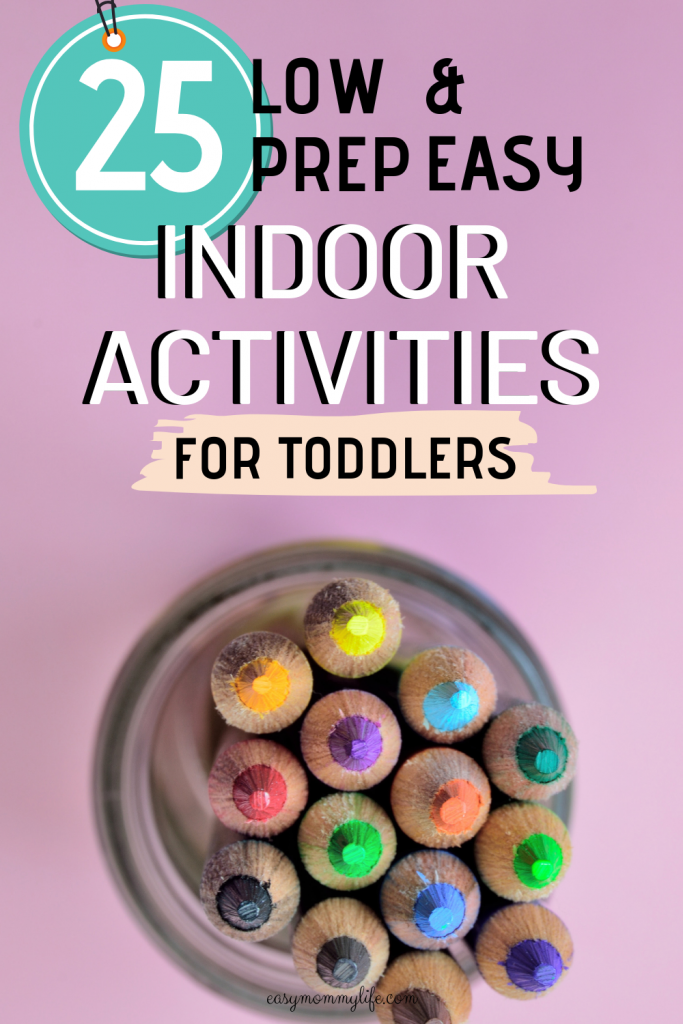 25 Low Prep And Easy Indoor Activities For Toddlers Easy Mommy Life